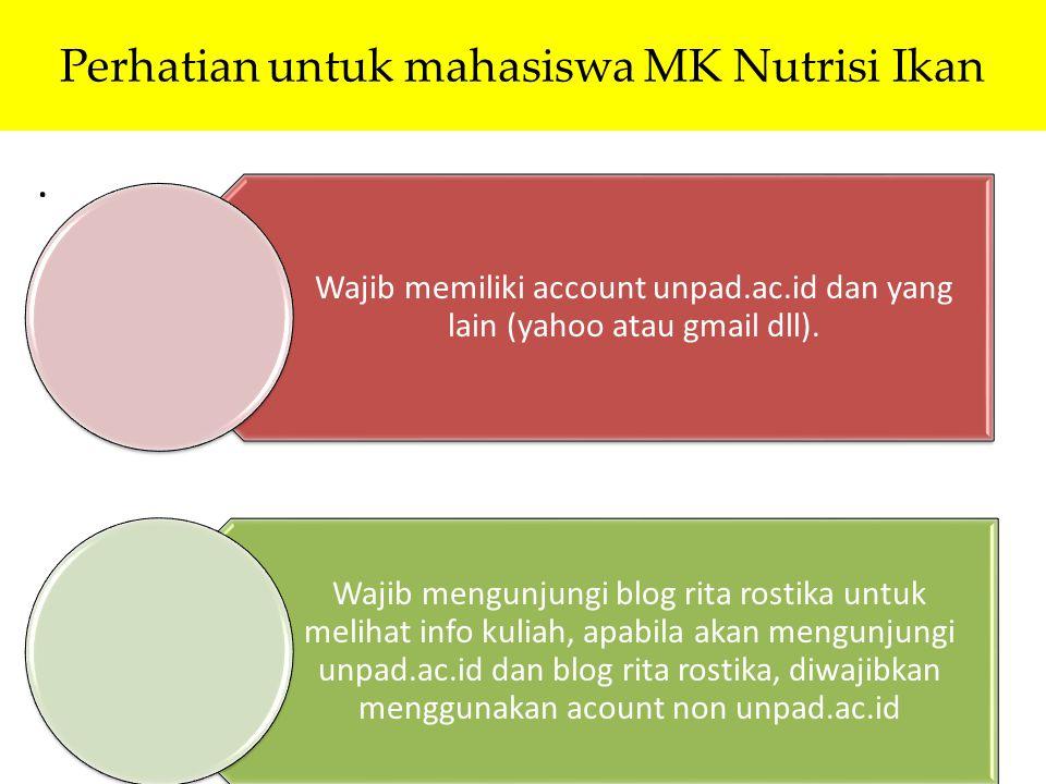 Perhatian untuk mahasiswa MK Nutrisi Ikan. Wajib memiliki account unpad.ac.id dan yang lain (yahoo atau gmail dll). Wajib mengunjungi blog rita rostik