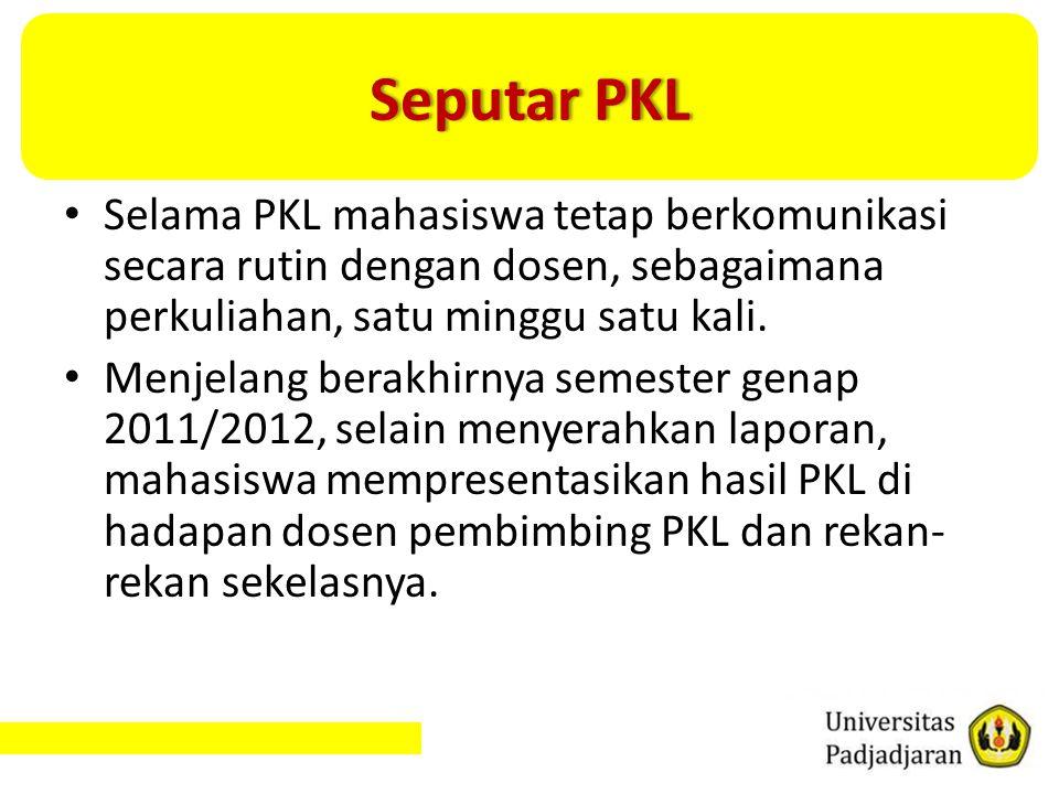 Seputar PKLSeputar PKL Selama PKL mahasiswa tetap berkomunikasi secara rutin dengan dosen, sebagaimana perkuliahan, satu minggu satu kali. Menjelang b
