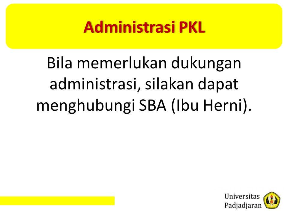 Administrasi PKLAdministrasi PKL Bila memerlukan dukungan administrasi, silakan dapat menghubungi SBA (Ibu Herni).