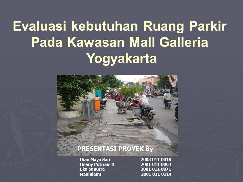 Evaluasi kebutuhan Ruang Parkir Pada Kawasan Mall Galleria Yogyakarta Dian Maya Sari 2003 011 0018 Henny Putriani R2001 011 0063 Eka Saputra 2001 011