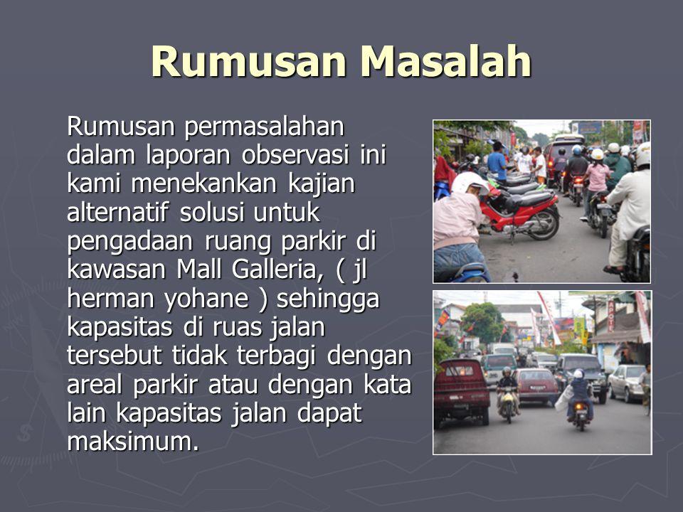 Metodologi Kajian ► Berdasarkan pengamatan dilapangan, lokasi parkir di wilayah On Street Parking di gunakan oleh kendaraan roda 2 dan roda 4.