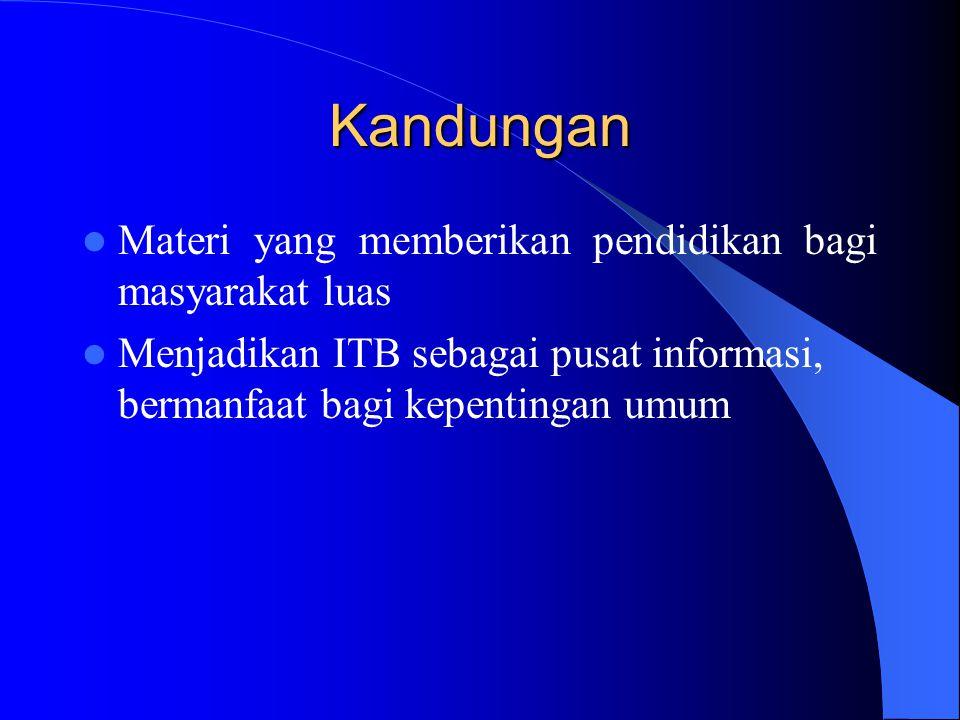 Kandungan Materi yang memberikan pendidikan bagi masyarakat luas Menjadikan ITB sebagai pusat informasi, bermanfaat bagi kepentingan umum