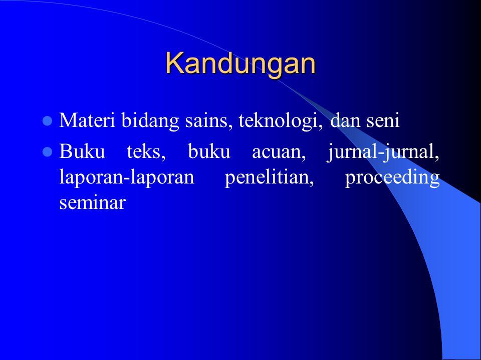 Kandungan Materi bidang sains, teknologi, dan seni Buku teks, buku acuan, jurnal-jurnal, laporan-laporan penelitian, proceeding seminar