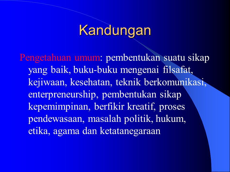 Kandungan Pengetahuan umum: pembentukan suatu sikap yang baik, buku-buku mengenai filsafat, kejiwaan, kesehatan, teknik berkomunikasi, enterpreneurship, pembentukan sikap kepemimpinan, berfikir kreatif, proses pendewasaan, masalah politik, hukum, etika, agama dan ketatanegaraan