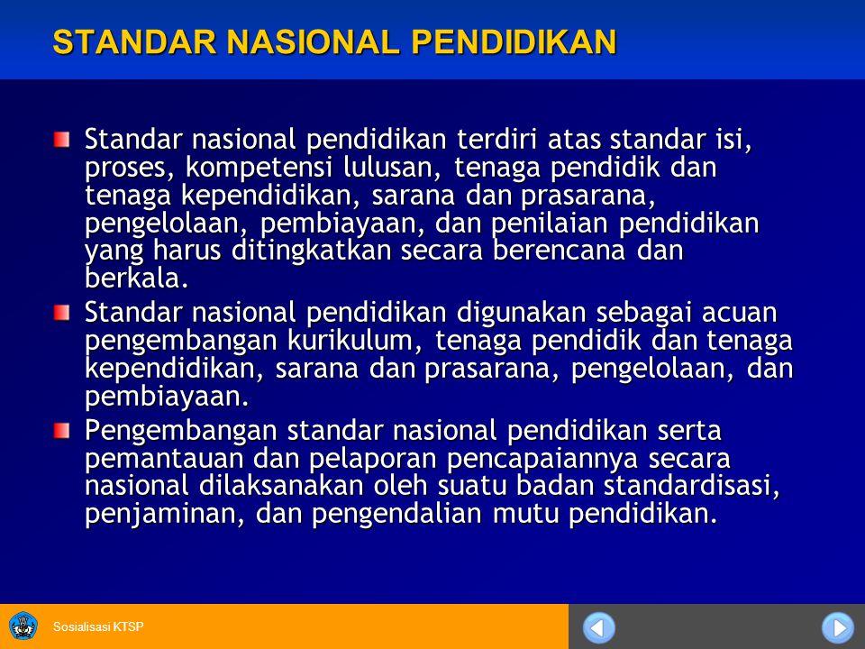 Sosialisasi KTSP STANDAR NASIONAL PENDIDIKAN Standar nasional pendidikan terdiri atas standar isi, proses, kompetensi lulusan, tenaga pendidik dan ten