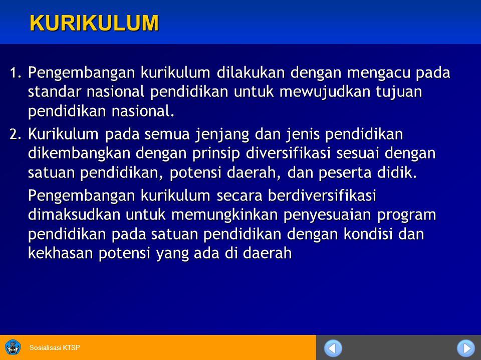 Sosialisasi KTSP KURIKULUM 1. Pengembangan kurikulum dilakukan dengan mengacu pada standar nasional pendidikan untuk mewujudkan tujuan pendidikan nasi