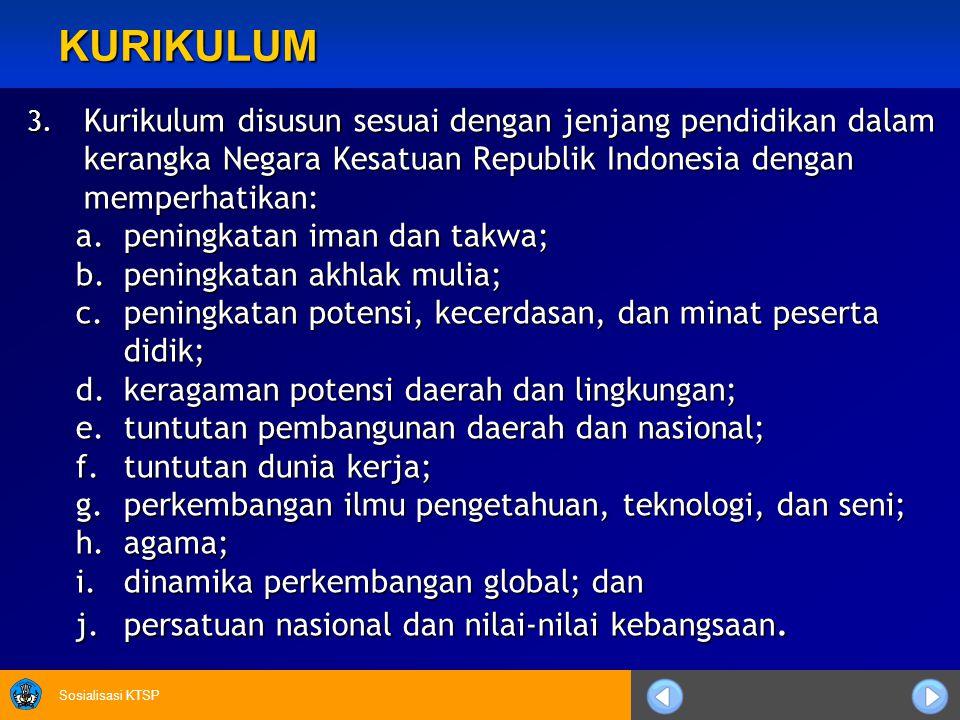 Sosialisasi KTSP KURIKULUM 3. Kurikulum disusun sesuai dengan jenjang pendidikan dalam kerangka Negara Kesatuan Republik Indonesia dengan memperhatika