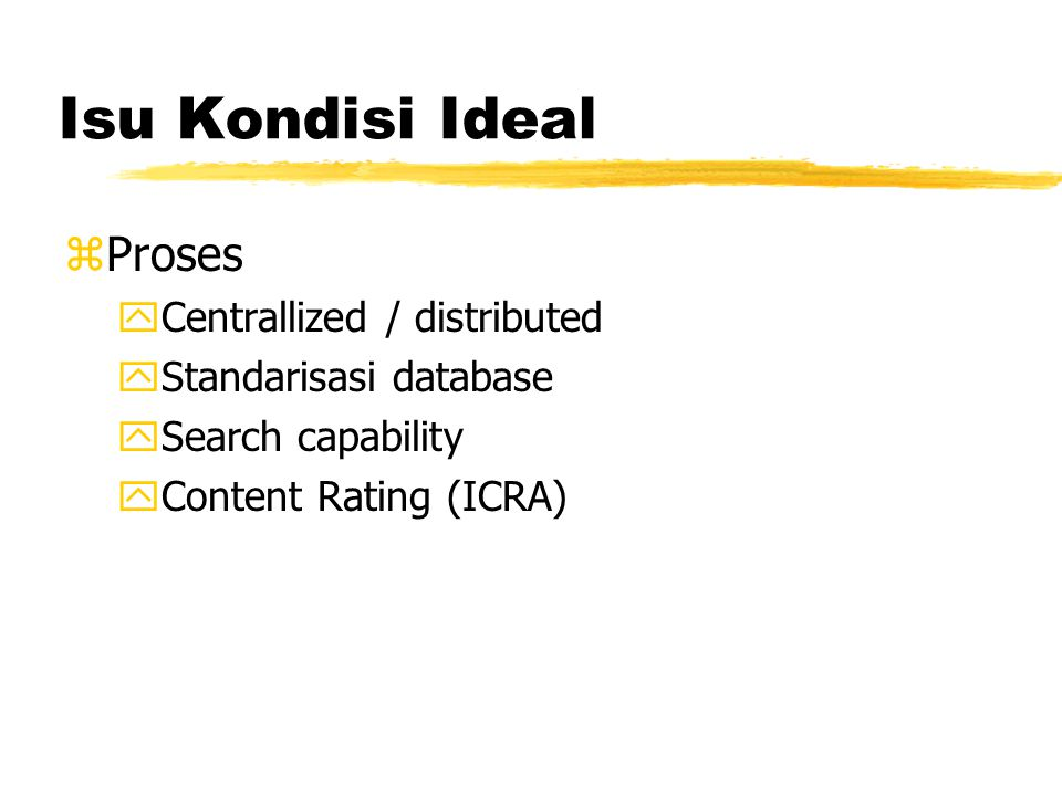 Isu Kondisi Ideal zProses yCentrallized / distributed yStandarisasi database ySearch capability yContent Rating (ICRA)