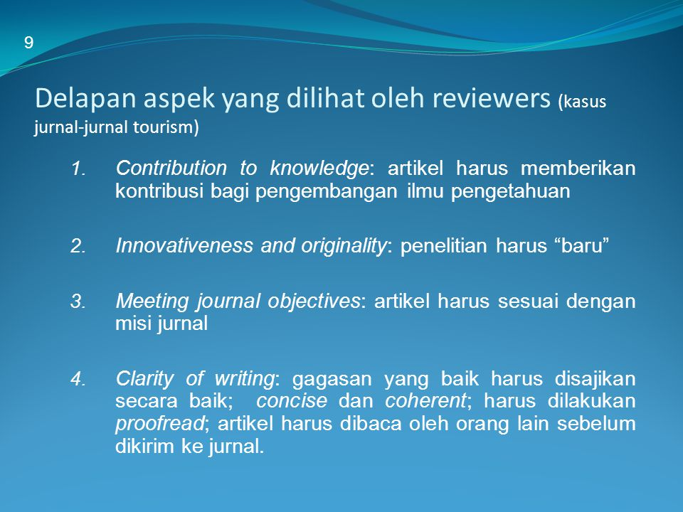 Delapan aspek yang dilihat oleh reviewers (kasus jurnal-jurnal tourism) 1. Contribution to knowledge: artikel harus memberikan kontribusi bagi pengemb