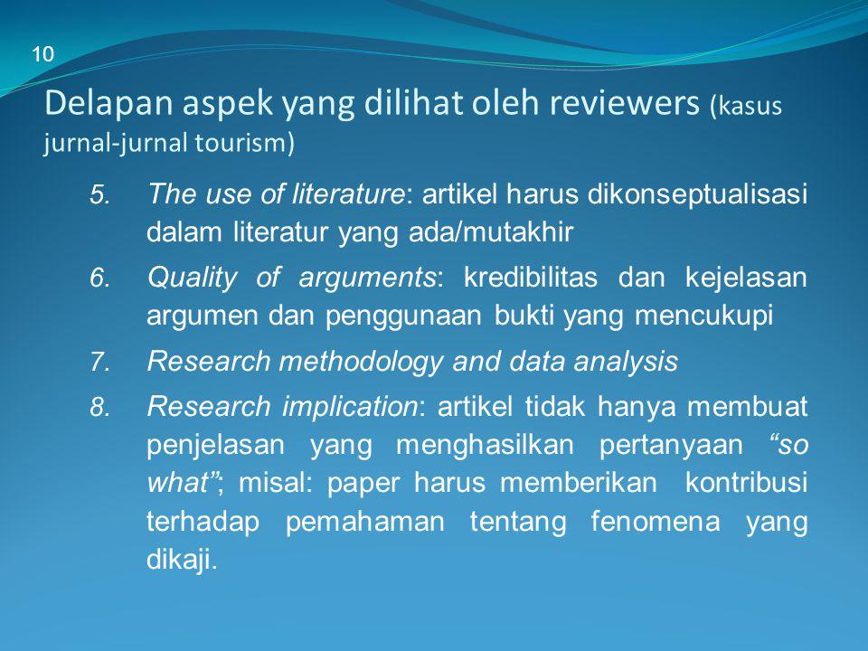 Delapan aspek yang dilihat oleh reviewers (kasus jurnal-jurnal tourism) 5. The use of literature: artikel harus dikonseptualisasi dalam literatur yang