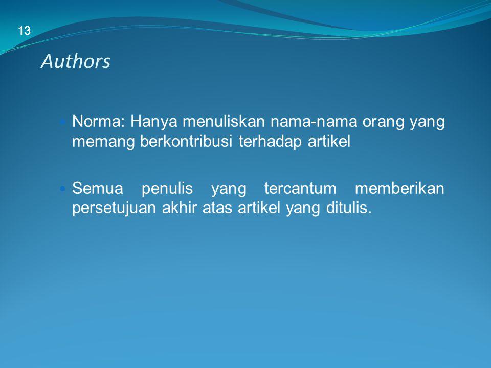 Authors Norma: Hanya menuliskan nama-nama orang yang memang berkontribusi terhadap artikel Semua penulis yang tercantum memberikan persetujuan akhir a