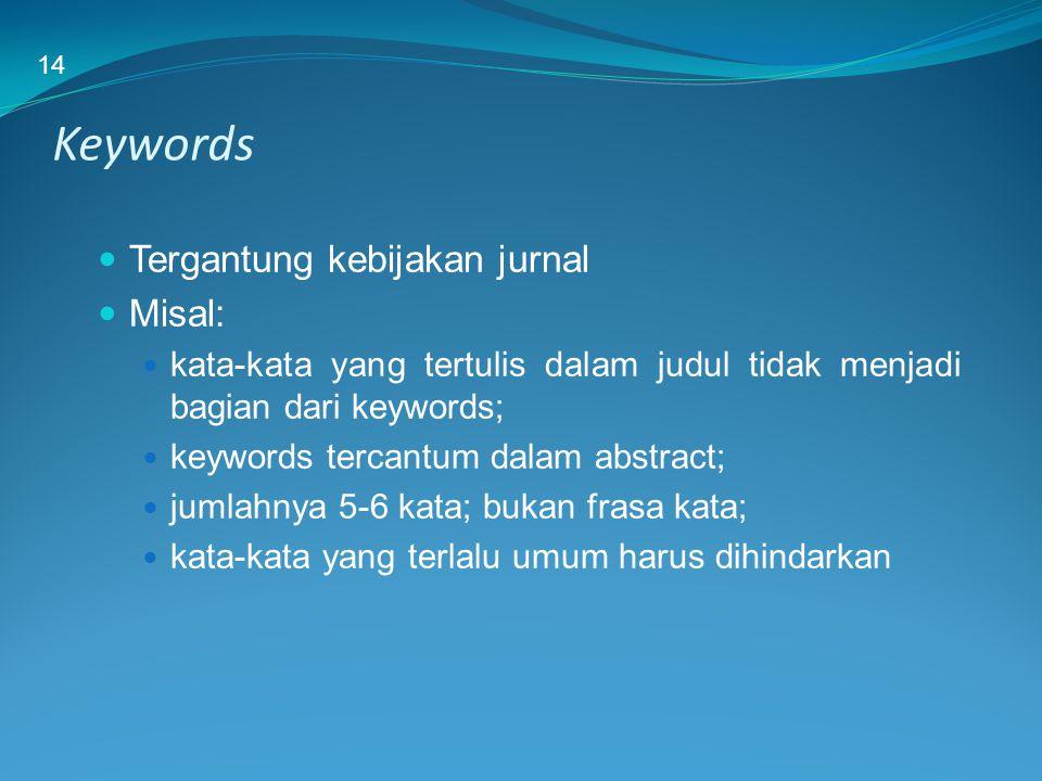 Keywords Tergantung kebijakan jurnal Misal: kata-kata yang tertulis dalam judul tidak menjadi bagian dari keywords; keywords tercantum dalam abstract;