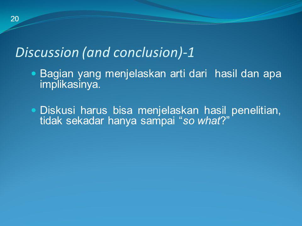 Discussion (and conclusion)-1 Bagian yang menjelaskan arti dari hasil dan apa implikasinya. Diskusi harus bisa menjelaskan hasil penelitian, tidak sek