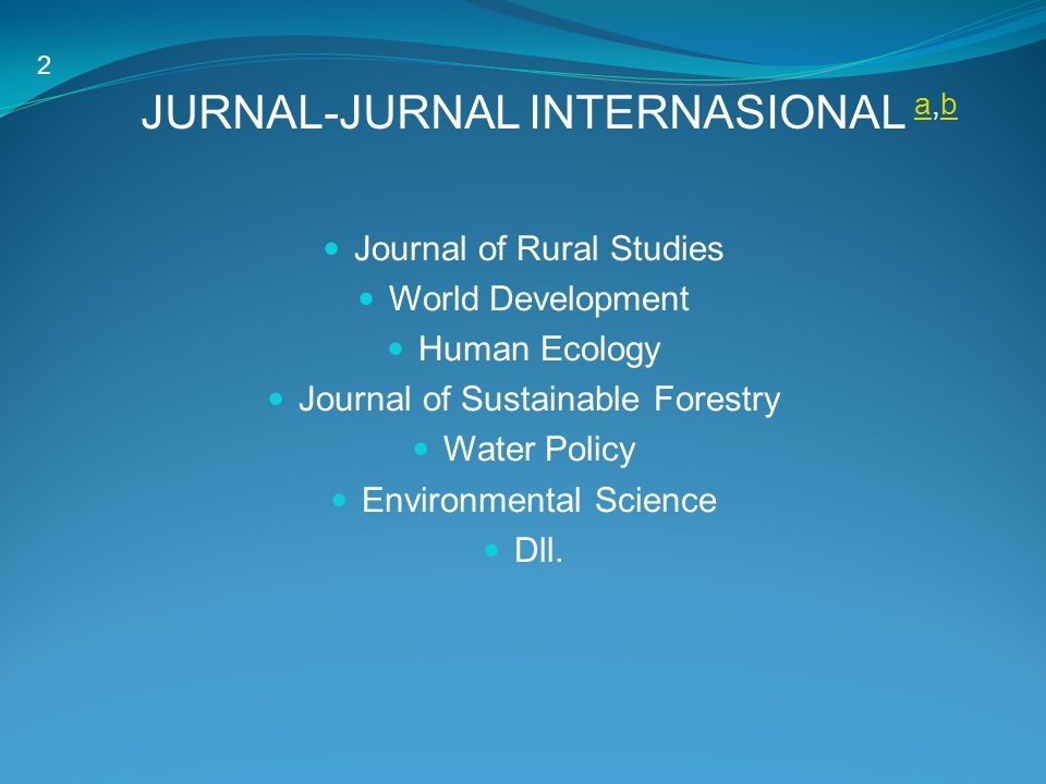 JURNAL-JURNAL INTERNASIONAL a,b ab Journal of Rural Studies World Development Human Ecology Journal of Sustainable Forestry Water Policy Environmental