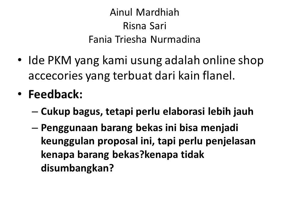 Ainul Mardhiah Risna Sari Fania Triesha Nurmadina Ide PKM yang kami usung adalah online shop accecories yang terbuat dari kain flanel.