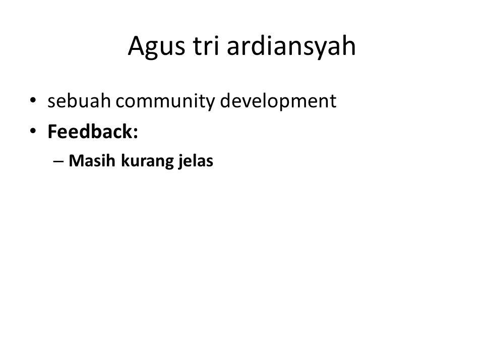 Agus tri ardiansyah sebuah community development Feedback: – Masih kurang jelas