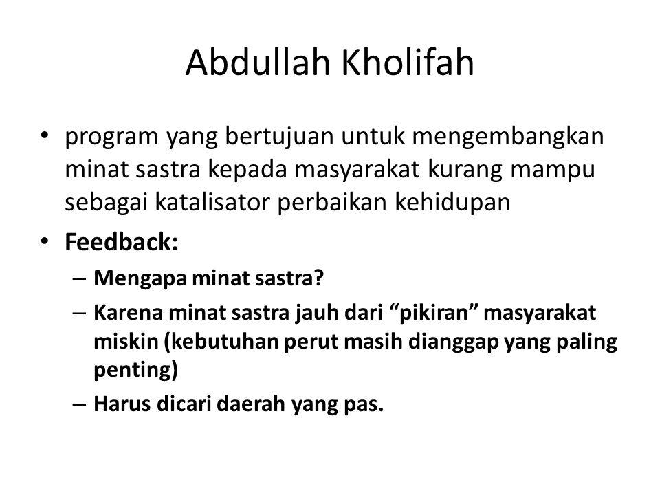 Abdullah Kholifah program yang bertujuan untuk mengembangkan minat sastra kepada masyarakat kurang mampu sebagai katalisator perbaikan kehidupan Feedback: – Mengapa minat sastra.