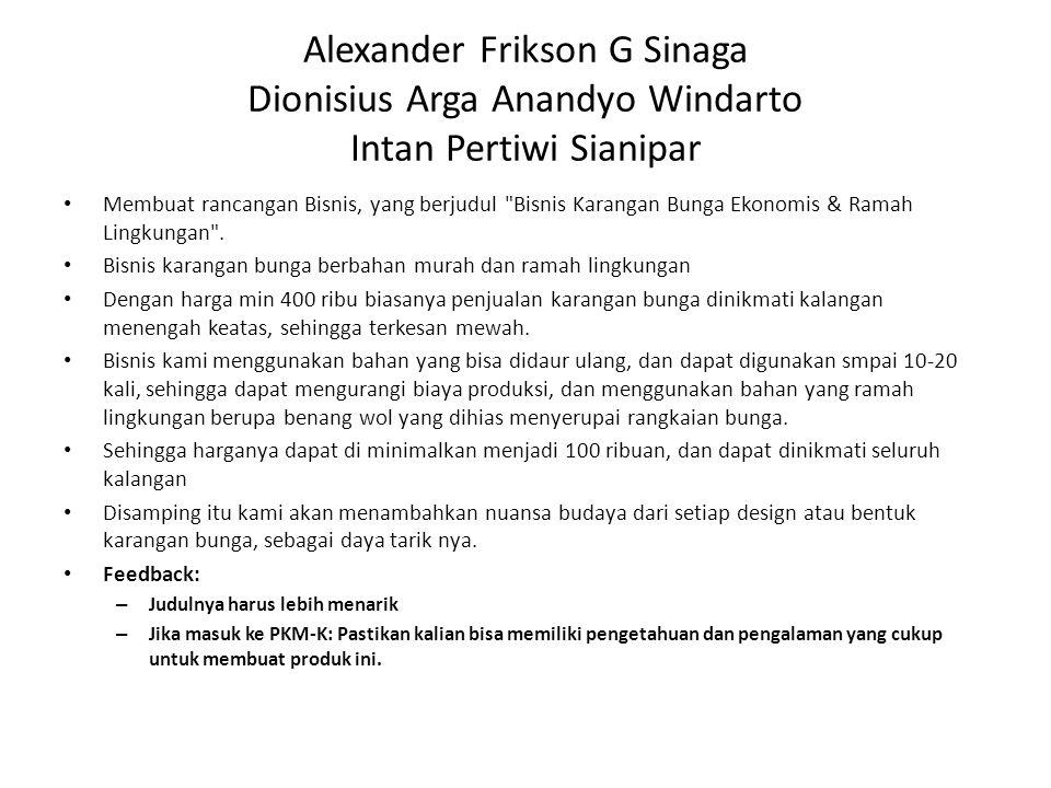 Alexander Frikson G Sinaga Dionisius Arga Anandyo Windarto Intan Pertiwi Sianipar Membuat rancangan Bisnis, yang berjudul Bisnis Karangan Bunga Ekonomis & Ramah Lingkungan .