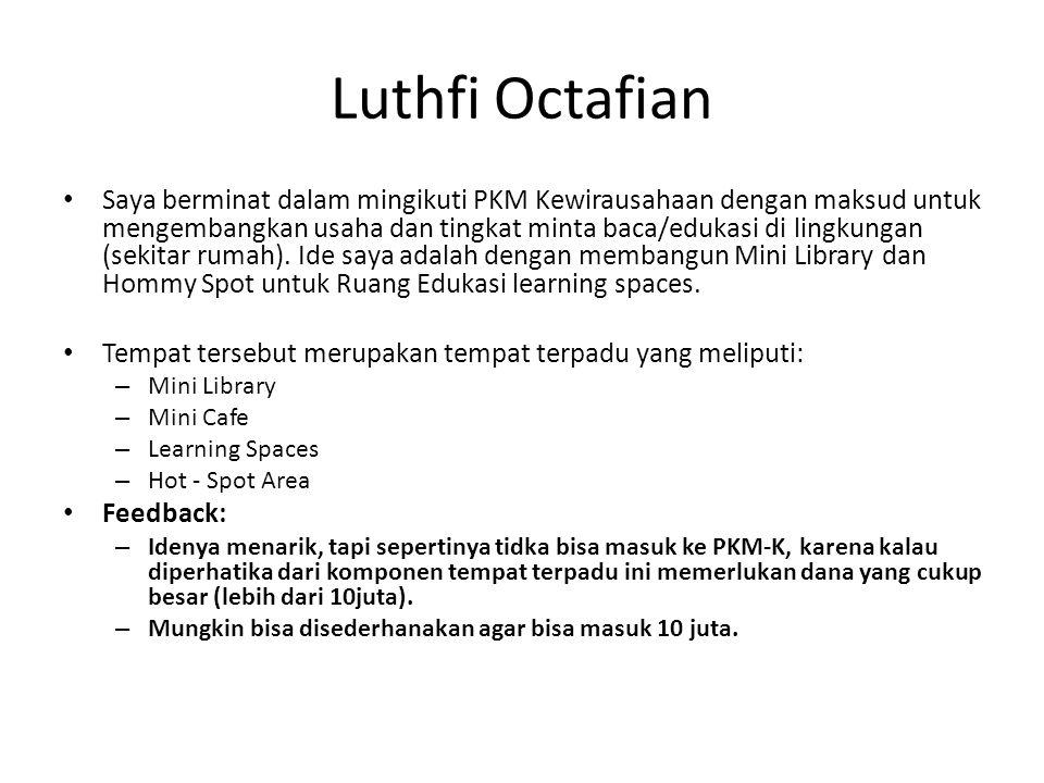 Luthfi Octafian Saya berminat dalam mingikuti PKM Kewirausahaan dengan maksud untuk mengembangkan usaha dan tingkat minta baca/edukasi di lingkungan (sekitar rumah).