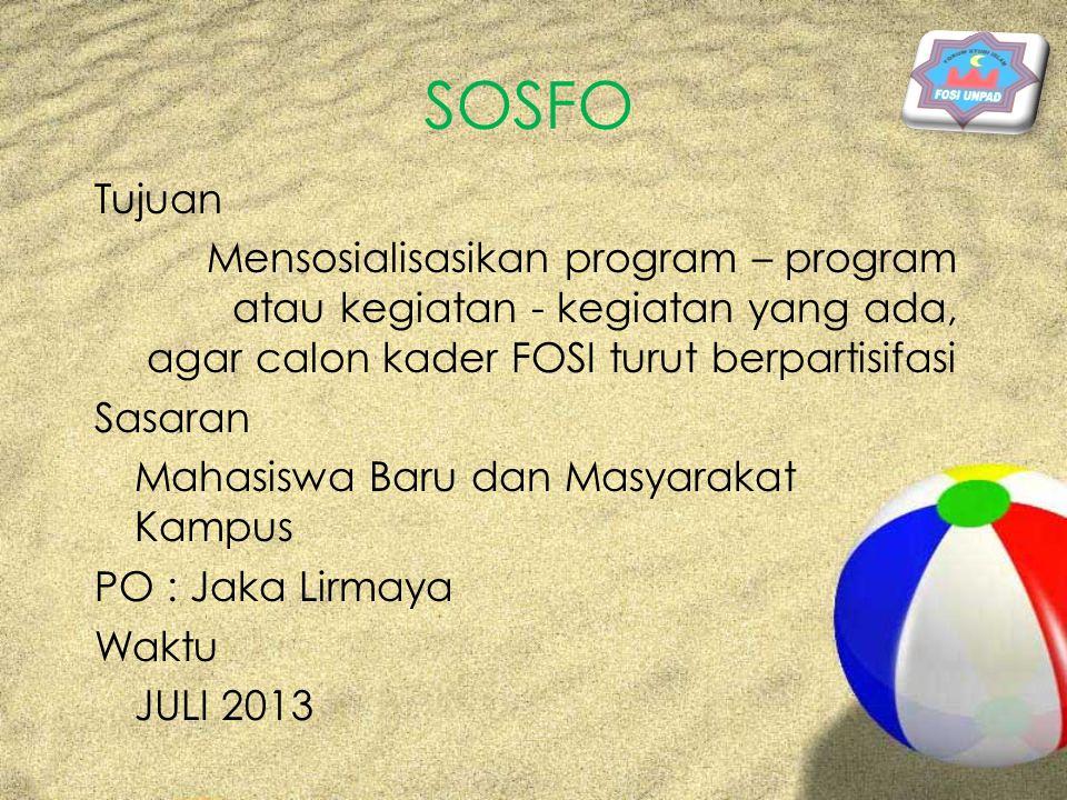 SOSFO Tujuan Mensosialisasikan program – program atau kegiatan - kegiatan yang ada, agar calon kader FOSI turut berpartisifasi Sasaran Mahasiswa Baru