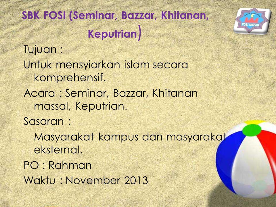 SBK FOSI (Seminar, Bazzar, Khitanan, Keputrian ) Tujuan : Untuk mensyiarkan islam secara komprehensif. Acara : Seminar, Bazzar, Khitanan massal, Keput