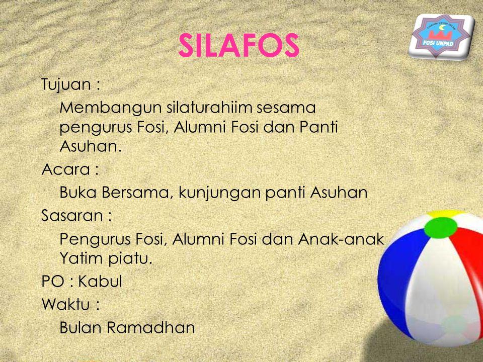 SILAFOS Tujuan : Membangun silaturahiim sesama pengurus Fosi, Alumni Fosi dan Panti Asuhan. Acara : Buka Bersama, kunjungan panti Asuhan Sasaran : Pen
