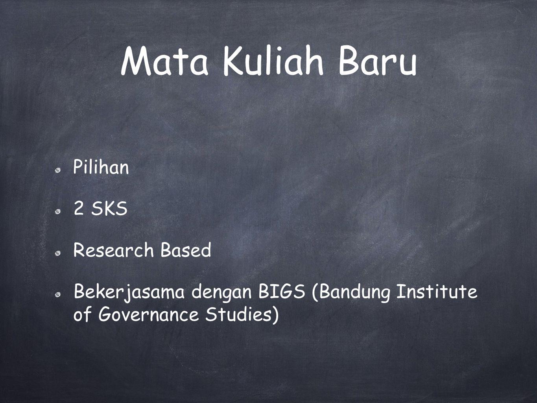 Mata Kuliah Baru Pilihan 2 SKS Research Based Bekerjasama dengan BIGS (Bandung Institute of Governance Studies)