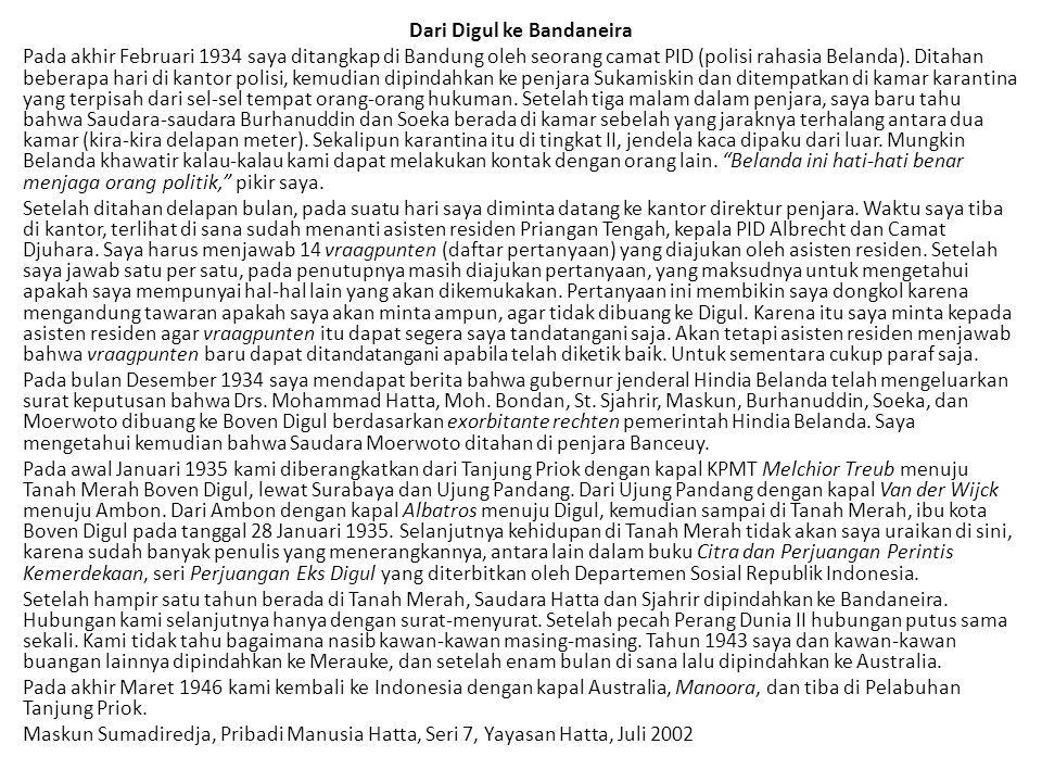 Dari Digul ke Bandaneira Pada akhir Februari 1934 saya ditangkap di Bandung oleh seorang camat PID (polisi rahasia Belanda). Ditahan beberapa hari di