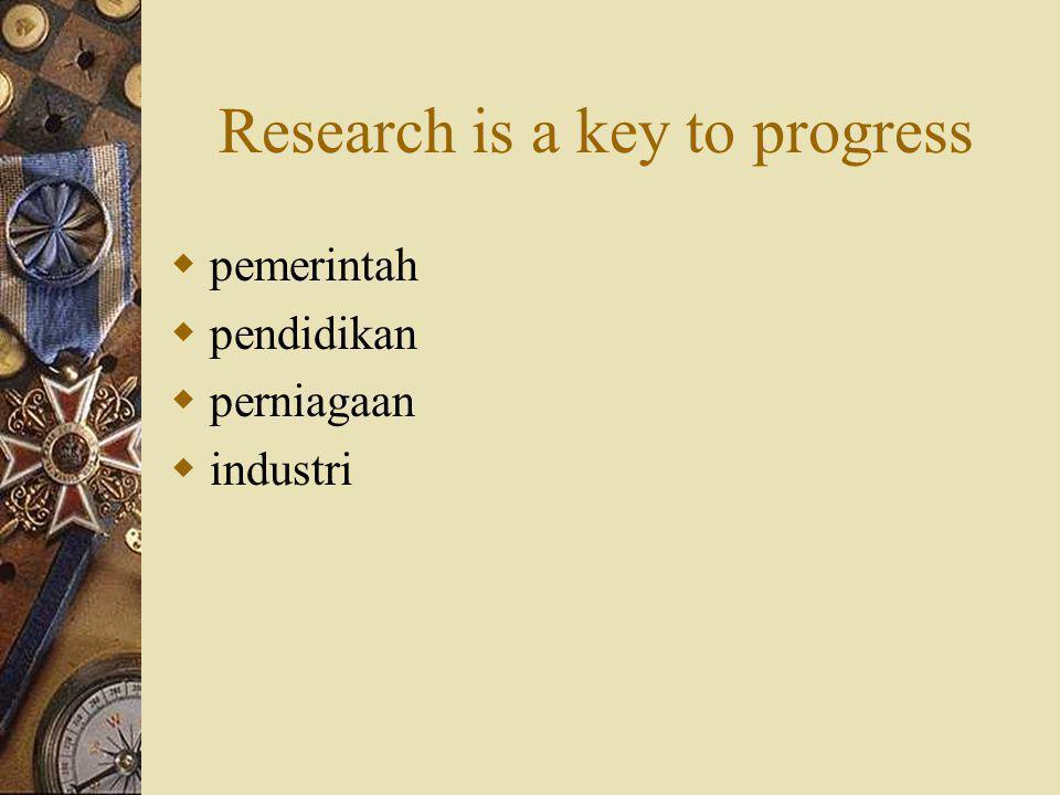 Research is a key to progress  pemerintah  pendidikan  perniagaan  industri