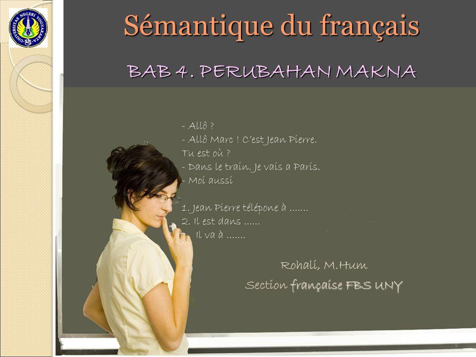 Sémantique du français Rohali, M.Hum française FBS UNY Section française FBS UNY BAB 4. PERUBAHAN MAKNA
