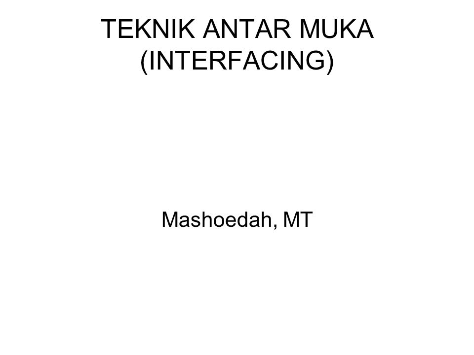 TEKNIK ANTAR MUKA (INTERFACING) Mashoedah, MT