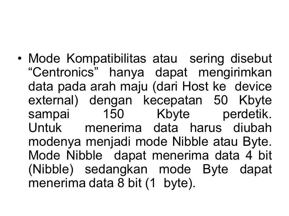 "Mode Kompatibilitas atau sering disebut ""Centronics"" hanya dapat mengirimkan data pada arah maju (dari Host ke device external) dengan kecepatan 50 Kb"