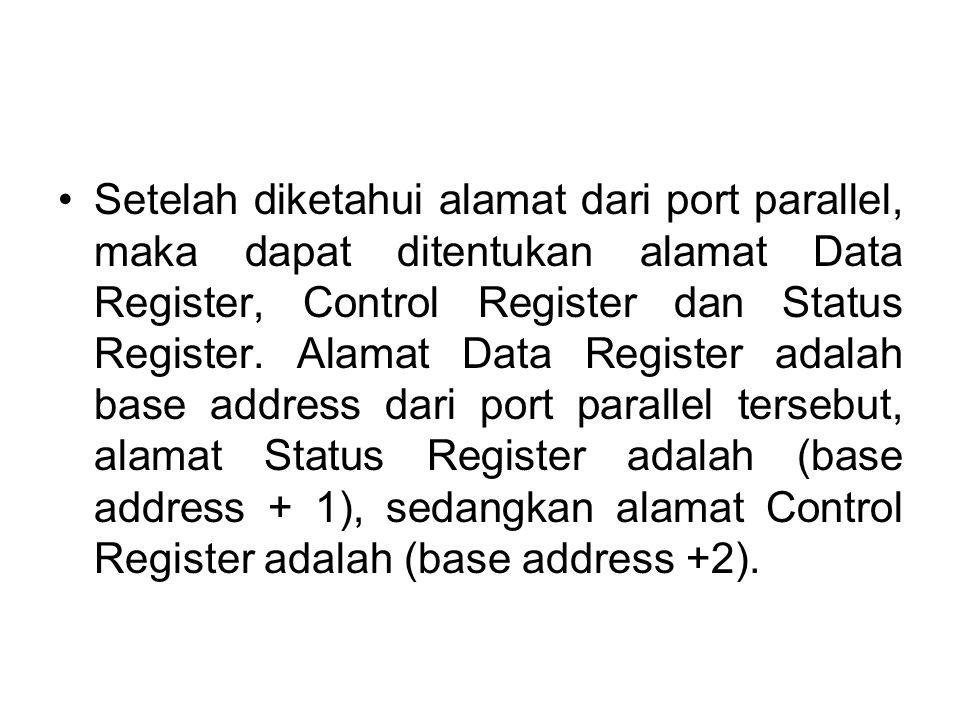 Setelah diketahui alamat dari port parallel, maka dapat ditentukan alamat Data Register, Control Register dan Status Register. Alamat Data Register ad