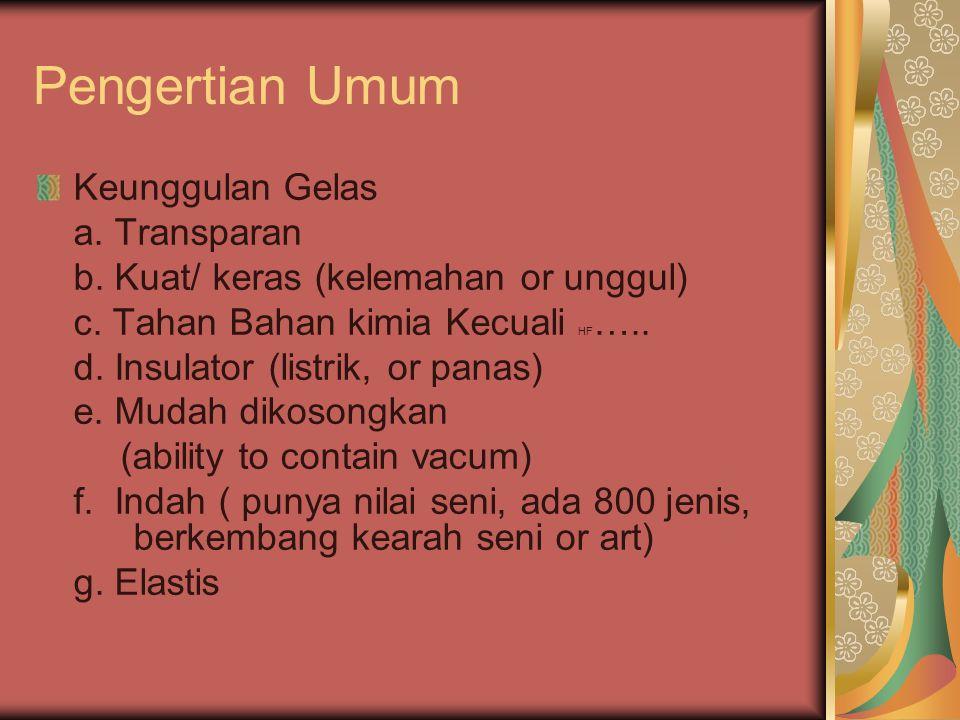 Pengertian Umum Keunggulan Gelas a.Transparan b. Kuat/ keras (kelemahan or unggul) c.