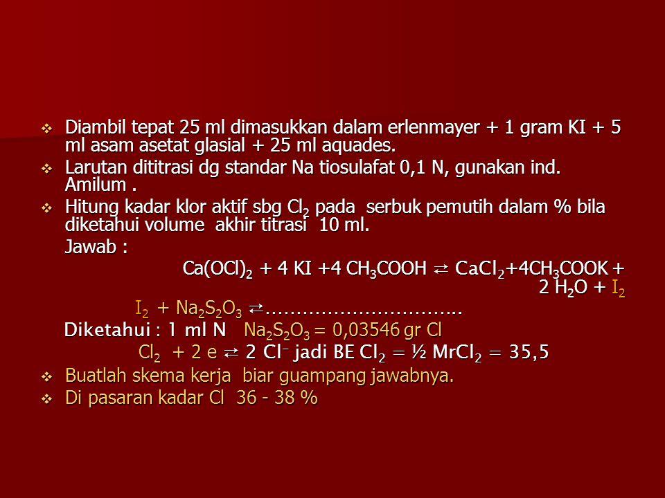  Diambil tepat 25 ml dimasukkan dalam erlenmayer + 1 gram KI + 5 ml asam asetat glasial + 25 ml aquades.  Larutan dititrasi dg standar Na tiosulafat