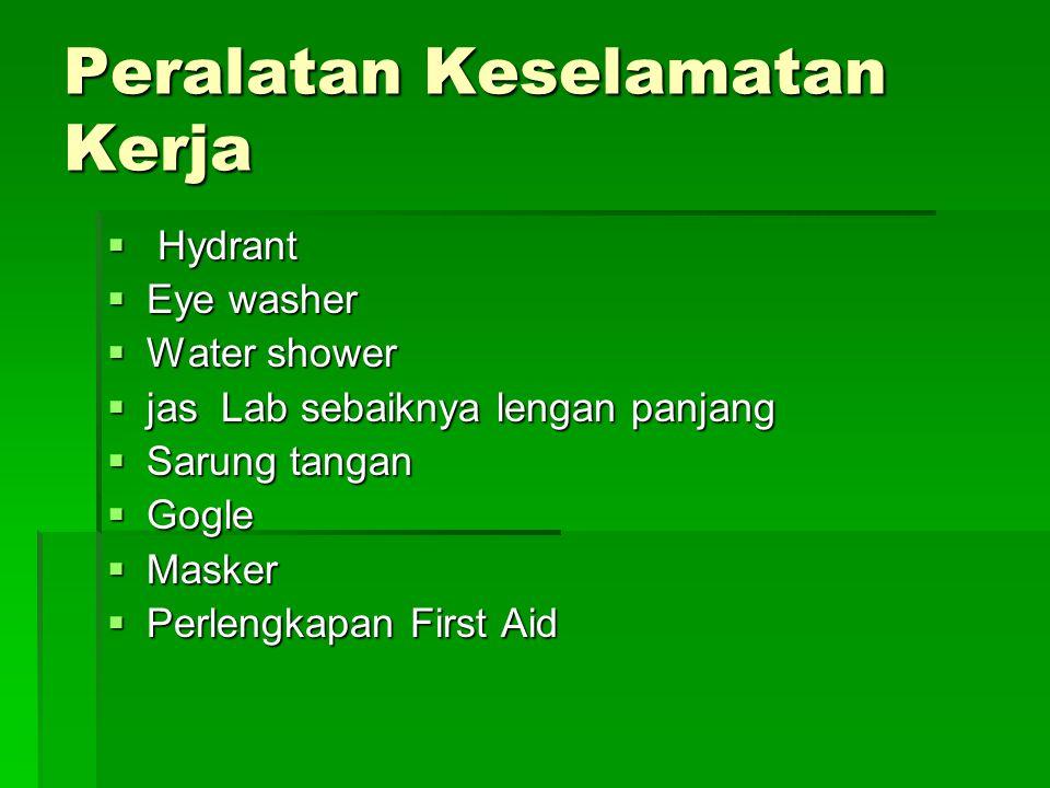 Peralatan Keselamatan Kerja  Hydrant  Eye washer  Water shower  jas Lab sebaiknya lengan panjang  Sarung tangan  Gogle  Masker  Perlengkapan First Aid