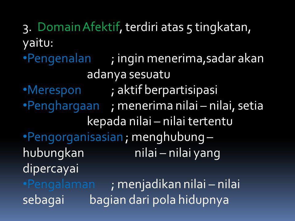 2.Domain Psikomotor, terdiri atas 5 tingkatan, yaitu : Peniruan ; menirukan gerak Penggunaan ; menggunakan konsep untuk melakukangerak Ketepatan ; mel