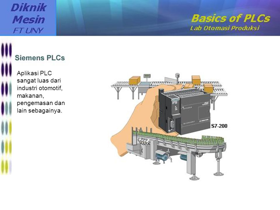 Aplikasi PLC sangat luas dari industri otomotif, makanan, pengemasan dan lain sebagainya.