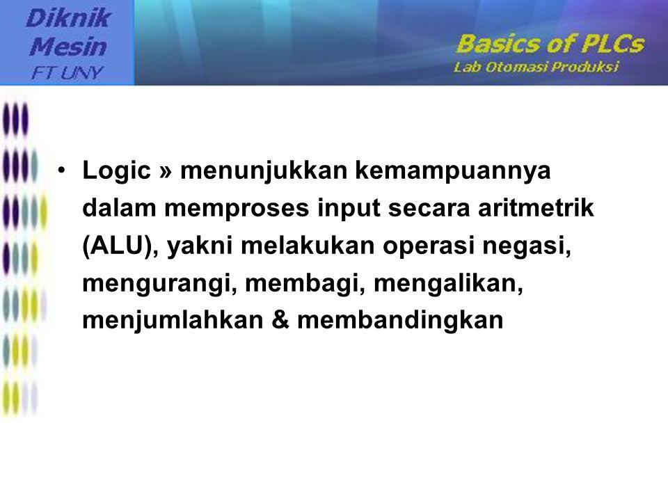 Logic » menunjukkan kemampuannya dalam memproses input secara aritmetrik (ALU), yakni melakukan operasi negasi, mengurangi, membagi, mengalikan, menju