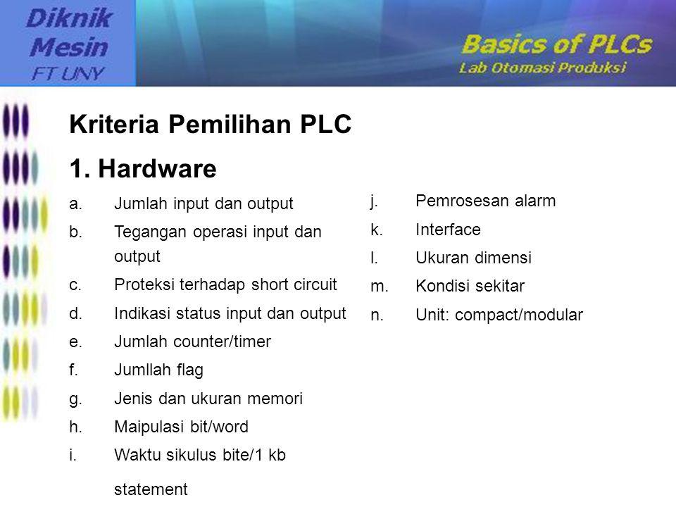 Kriteria Pemilihan PLC 1. Hardware a.Jumlah input dan output b.Tegangan operasi input dan output c.Proteksi terhadap short circuit d.Indikasi status i