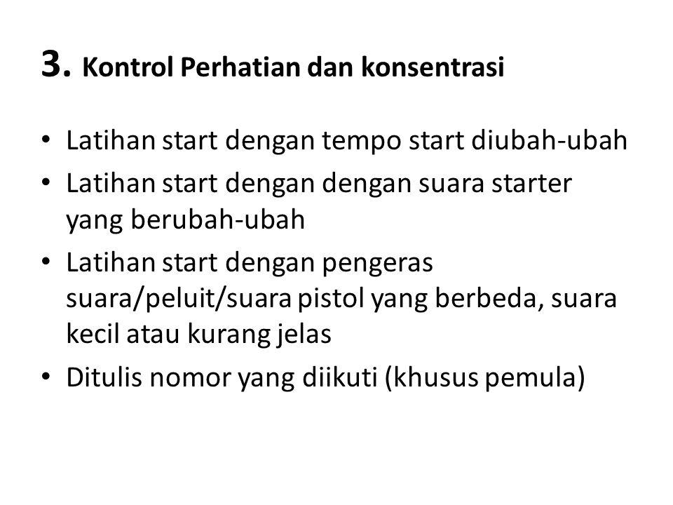 3. Kontrol Perhatian dan konsentrasi Latihan start dengan tempo start diubah-ubah Latihan start dengan dengan suara starter yang berubah-ubah Latihan