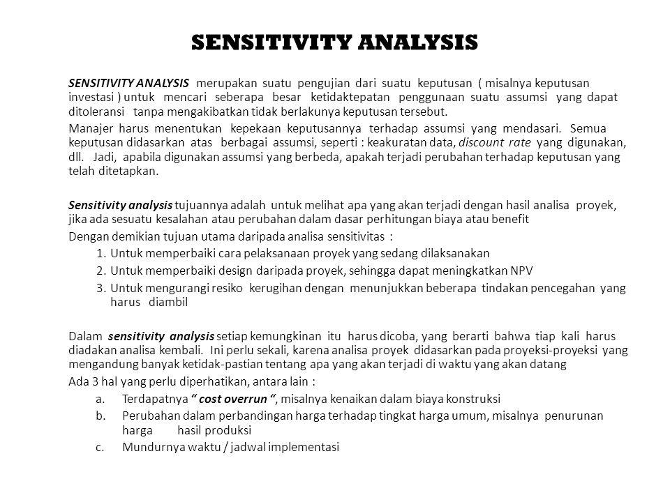 SENSITIVITY ANALYSIS SENSITIVITY ANALYSIS merupakan suatu pengujian dari suatu keputusan ( misalnya keputusan investasi ) untuk mencari seberapa besar