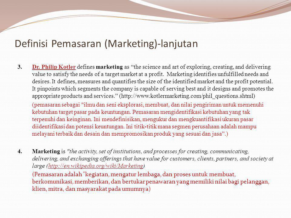"Definisi Pemasaran (Marketing)-lanjutan 3.Dr. Philip Kotler defines marketing as ""the science and art of exploring, creating, and delivering value to"