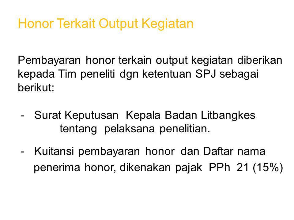 Honor Terkait Output Kegiatan Pembayaran honor terkain output kegiatan diberikan kepada Tim peneliti dgn ketentuan SPJ sebagai berikut: - Surat Keputu