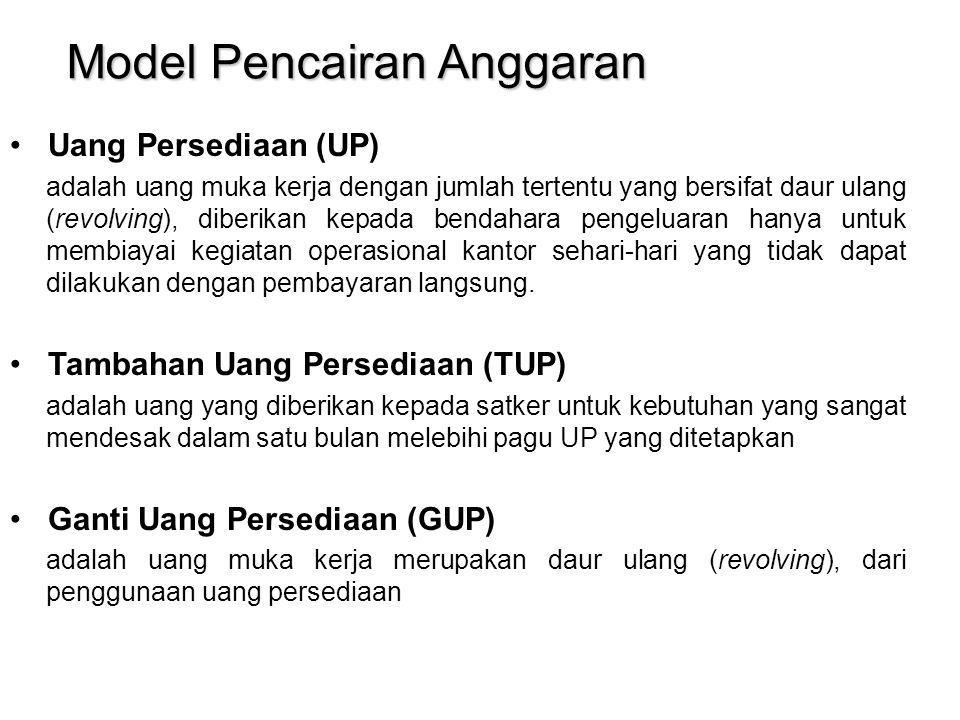 Model Pencairan Anggaran Uang Persediaan (UP) adalah uang muka kerja dengan jumlah tertentu yang bersifat daur ulang (revolving), diberikan kepada ben