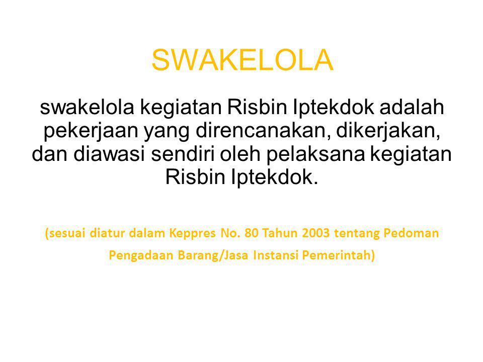 SWAKELOLA swakelola kegiatan Risbin Iptekdok adalah pekerjaan yang direncanakan, dikerjakan, dan diawasi sendiri oleh pelaksana kegiatan Risbin Iptekd