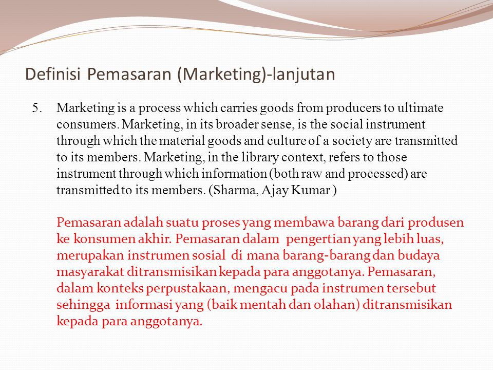 5.Marketing is a process which carries goods from producers to ultimate consumers. Marketing, in its broader sense, is the social instrument through w