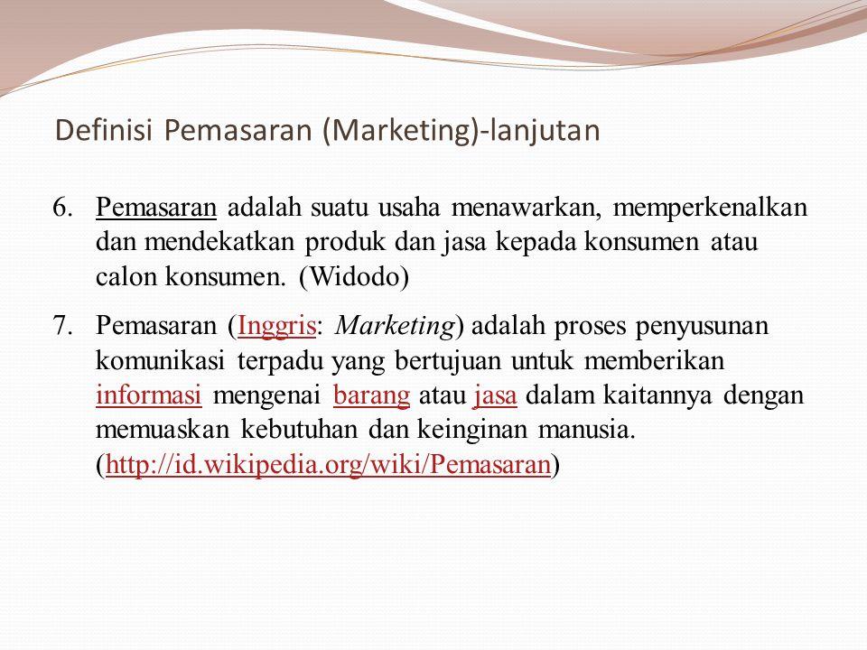 6.Pemasaran adalah suatu usaha menawarkan, memperkenalkan dan mendekatkan produk dan jasa kepada konsumen atau calon konsumen. (Widodo) 7.Pemasaran (I