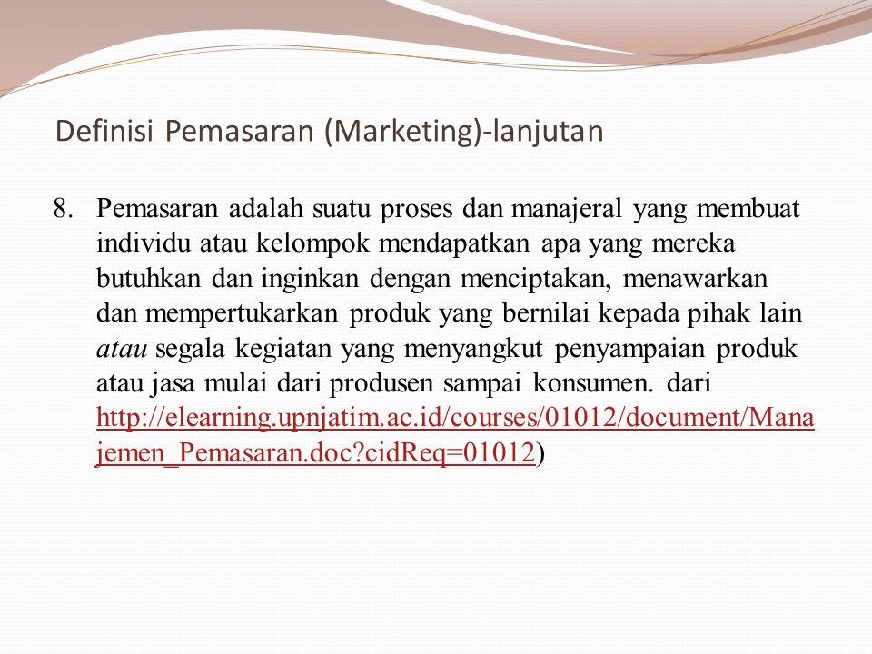 Definisi Pemasaran (Marketing)-lanjutan 8.Pemasaran adalah suatu proses dan manajeral yang membuat individu atau kelompok mendapatkan apa yang mereka