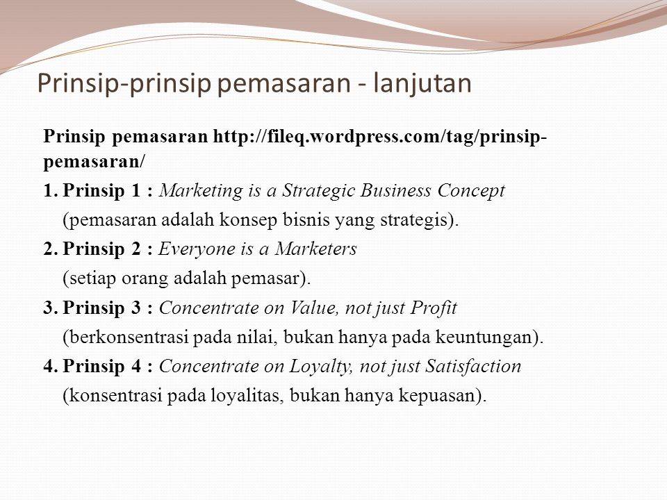 Prinsip-prinsip pemasaran - lanjutan Prinsip pemasaran http://fileq.wordpress.com/tag/prinsip- pemasaran/ 1.Prinsip 1 : Marketing is a Strategic Business Concept (pemasaran adalah konsep bisnis yang strategis).